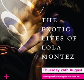 The Exotic Lives of Lola Montez  – 24 August